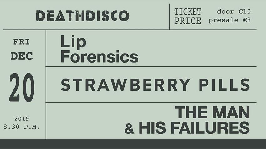 Lip Forensics / Strawberry Pills / The Man & His Failures στη Death Disco