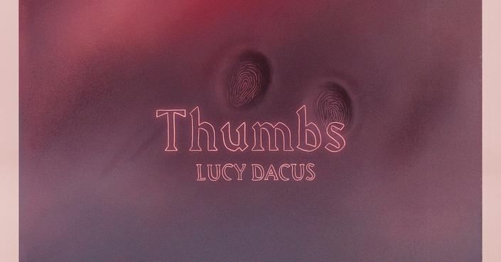 LUCY DACUS - THUMBS | Ακούστε το νέο της single